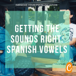Improve your Spanish pronunciation | Getting the sounds right: vowels