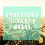 Spanish songs to discover Madrid